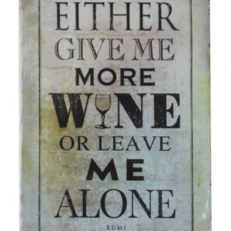 Either give me more wine or leave me alone metal sign 0143a Beer Wine Liquor alone
