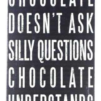 Chocolate doesn't ask silly questions tin metal sign 0234a Food Beverage Cola Coffee Tea ask