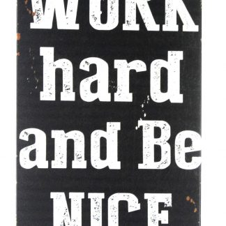 work hard and be nice tin metal sign 0265a Metal Sign and