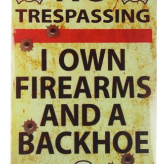I own Firearms backhoe No trespassing tin metal sign 0391a Metal Sign backhoe
