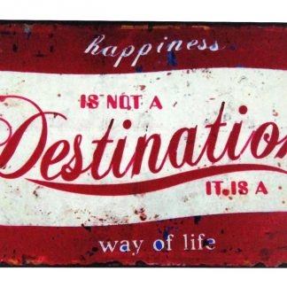 Happiness is not a Destination It is a way of life tin metal sign 0455a Metal Sign a