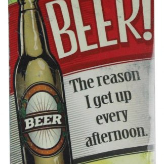 Beer the reason I get up every afternoon tin metal sign 0668a Beer Wine Liquor afternoon