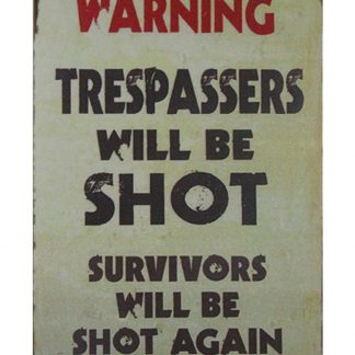 Warning Trespassers will be shot tin metal sign 0694a Metal Sign Be