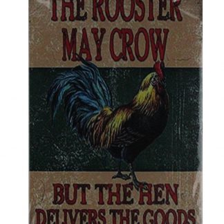 The rooster may crow but hen delivers goods tin metal sign 0780a Metal Sign but