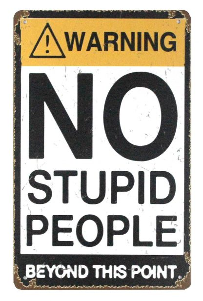 warning No stupid people beyond this point tin metal sign 0878a Metal Sign beyond