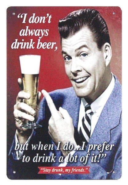 I don't always drink beer pub bar metal sign 0983a Beer Wine Liquor always