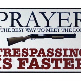 Prayer is The Best Way to Meet The Lord trepassing sign 1023a Metal Sign Best