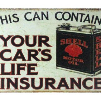 This Can Contains Your Car's Life Insurance shell oil sign 1025a Gas Oil Automotive can